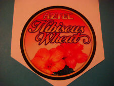 Beer STICKER ~*:*~ AZTEC Brewing Hibiscus Wheat Ale >< Vista, CALIFORNIA Brewery