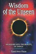 Wisdom of the Unseen: An Inquiry into the Reality of Things by Syed Amir Raza