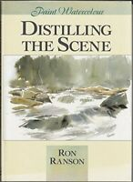 Distilling the Scene (Paint Watercolour) by Ranson, Ron Hardback Book The Fast