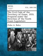 Civil Code of the Territory of Guam, 1970. Prepared under the Direction of th...