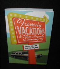 Family Vacations & Other Hazards of Growing Up by Steve White~1st Ed., Signed