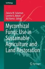 Soil Biology Ser.: Mycorrhizal Fungi: Use in Sustainable Agriculture and Land...