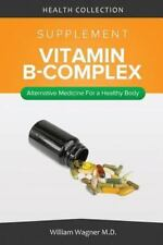 The Vitamin B-Complex Supplement: Alternative Medicine for a Healthy Body by...