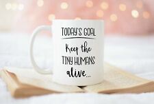 Goals Today Keep The Tiny Humans Alive White Coffee Mug New Mom Gift