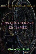 Los Que Cierran el Tiempo by José María Torres (2015, Paperback)