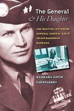 The General and His Daughter: The War Time Letters of General James M. Gavin to