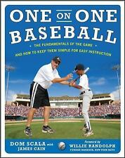 One on One Baseball : The Fundamentals of the Game and How to Keep It Simple...