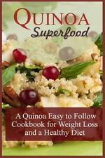 Quinoa Superfood : A Quinoa Easy to Follow Cookbook for Weight Loss and a...
