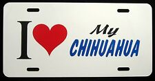 I LOVE MY CHIHUAHUA License Plate - New, Novelty, Fun