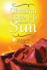 Chasing Love up Against the Sun by Waqar Pirzada (2014, Paperback)