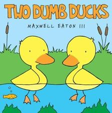 New - Two Dumb Ducks (Borzoi Books) by Eaton Iii, Maxwell