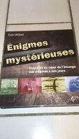 Colin Wilson - Énigmes mystérieuses : Enquêtes au coeur de l'étrange...
