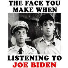 Conservative THE FACE YOU MAKE LISTENING TO JOE BIDEN  Funny Political Shirt