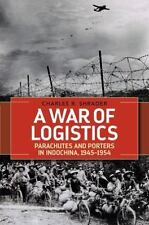 War of Logistics : Parachutes and Porters in Indochina, 1945--1954: By Shrade...