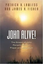 John Alive! : The Gospel of John Paraphrased for Prayer and Meditation by...
