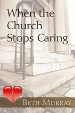When the Church Stops Caring by Beth Murray (PAPERBACK)