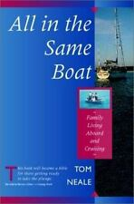 All in the Same Boat: Family Living Aboard and Cruising Tom Neale Hardcover