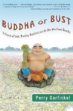 Buddha or Bust: In Search of Truth, Meaning, Happiness, and the Man Who Found Th