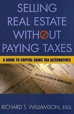 Selling Real Estate Without Paying Taxes by Richard T. Williamson