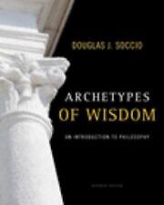 Archetypes of Wisdom : An Introduction to Philosophy by Douglas J. Soccio (2009,