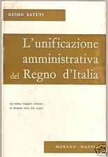 GUIDO ASTUTI - L'UNIFICAZIONE AMMINISTRATIVA DEL REGNO D'ITALIA - MORANO 1966