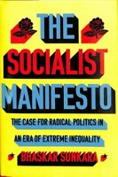 Socialist Manifesto : The Case for Radical Politics in an Era of Extreme Ineq...