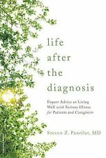 Life after the Diagnosis : Expert Advice on Living Well with Serious Illness...