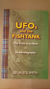 UFOs AND THE FISHTANK - The Truth Is In Here - An Autobiography - George D Smith