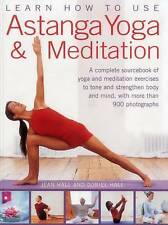 Learn How to Use Astanga Yoga & Meditation: A Complete Sourcebook of Yoga and...