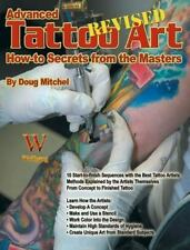 Advanced Tattoo Art : How-To Secrets from the Masters by Doug Mitchel (2013,...