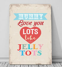 Mummy I love you lots like Jelly tots Mothers Day sign A4 metal plaque