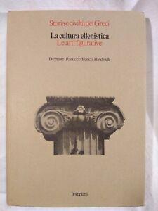 LA CULTURA ELLENISTICA LE ARTI FIGURATIVE Bompiani 1977 storia e civiltà Greci