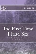 The First Time I Had Sex : And, the Religious Intolerance Attack on America...