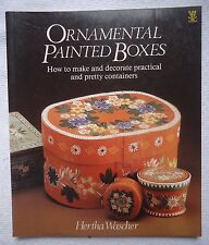 Ornamental Painted Boxes : How to Make and Decorate Practical and Pretty Contain
