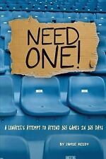 Need One! : A Lunatic's Attempt to Attend 365 Games in 365 Days by Jamie...