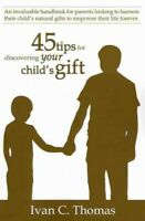 45 tips for discovering your child's gift : An Invaluable Handbook for Parent...