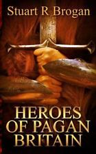 Heroes of Pagan Britain by Stuart Brogan (2015, Paperback)