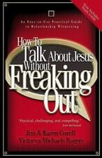 How to Talk About Jesus without Freaking Out: An Easy to Use Practical Guide to
