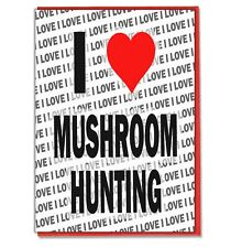 Greeting Card - Birthday Card - I Love Mushroom Hunting