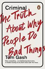 Criminal: The Truth About Why People Do Bad Things by Gash, Tom | Paperback Book