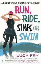 Run, Ride, Sink or Swim: A Rookie's Year in Women's Triathlon by Fry, Lucy