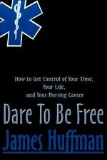 Dare to Be Free : How to Get Control of Your Time, Your Life, and Your...
