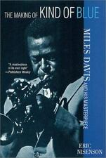 The Making Of Kind Of Blue: Miles Davis And His Masterpiece: By Eric Nisenson
