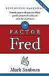 El factor Fred: Ponerle pasion a lo que usted hace puede convertir lo ordinario