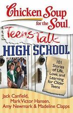 Chicken Soup for the Soul: Teens Talk High School: 101 Stories of Life, Love, an
