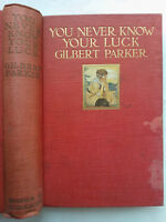 GILBERT PARKER.YOU NEVER KNOW YOUR LUCK.1ST/1 H/B 1915.COLOUR ILLS.RARE