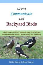 How to Communicate with Backyard Birds : A Quick Start Guide on How to...