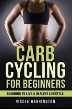 Carb Cycling for Beginners : Learning to Live a Healthy Lifestyle: By Harring...