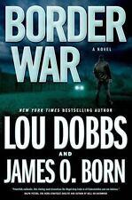 Border War by Lou Dobbs and James O. Born (2014, Hardcover)