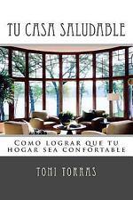 Tu CASA SALUDABLE : Como Lograr Que Tu Hogar Sea Confortable by Toni Torras...